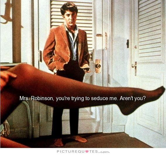 mrs-robinson-youre-trying-to-seduce-me-arent-you-quote-1